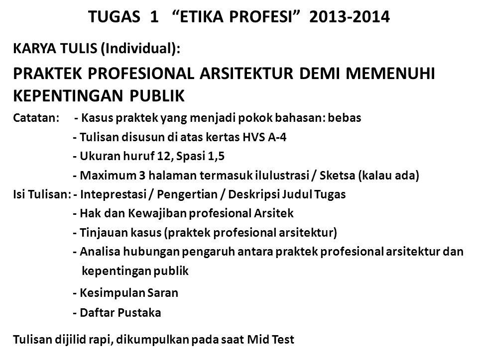 "TUGAS 1 ""ETIKA PROFESI"" 2013-2014 KARYA TULIS (Individual): PRAKTEK PROFESIONAL ARSITEKTUR DEMI MEMENUHI KEPENTINGAN PUBLIK Catatan: - Kasus praktek y"