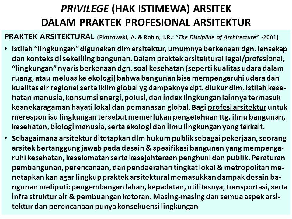 "PRIVILEGE (HAK ISTIMEWA) ARSITEK DALAM PRAKTEK PROFESIONAL ARSITEKTUR PRAKTEK ARSITEKTURAL (Plotrowski, A. & Robin, J.R.: ""The Discipline of Architect"