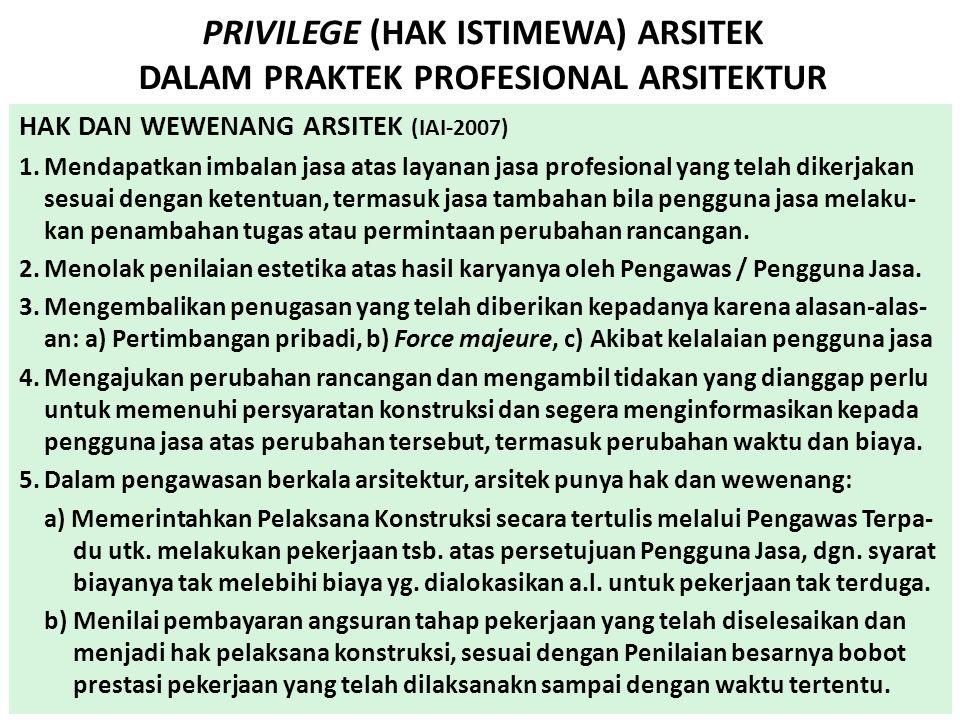 PRIVILEGE (HAK ISTIMEWA) ARSITEK DALAM PRAKTEK PROFESIONAL ARSITEKTUR KEWAJIBAN DAN TANGGUNG JAWAB ARSITEK (I AI-2007) 1.Memberikan (menggunakan) keahlian dan kemampuannya sesuai dengan stan- dar kinerja keahlian arsitek bersertifikat.