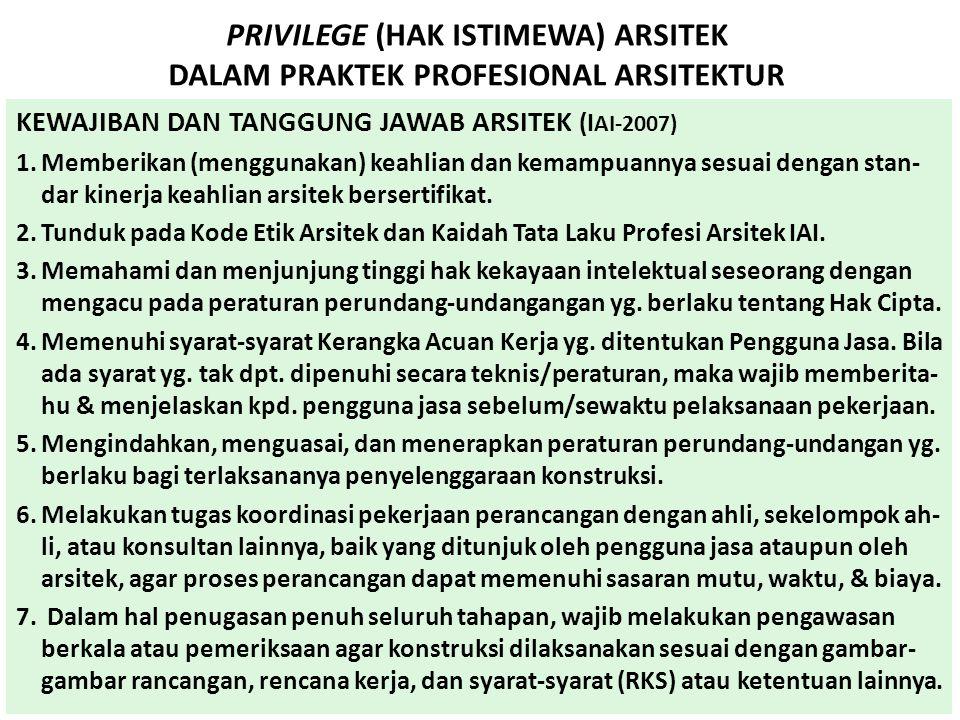 PRIVILEGE (HAK ISTIMEWA) ARSITEK DALAM PRAKTEK PROFESIONAL ARSITEKTUR KEWAJIBAN DAN TANGGUNG JAWAB ARSITEK (I AI-2007) 1.Memberikan (menggunakan) keah