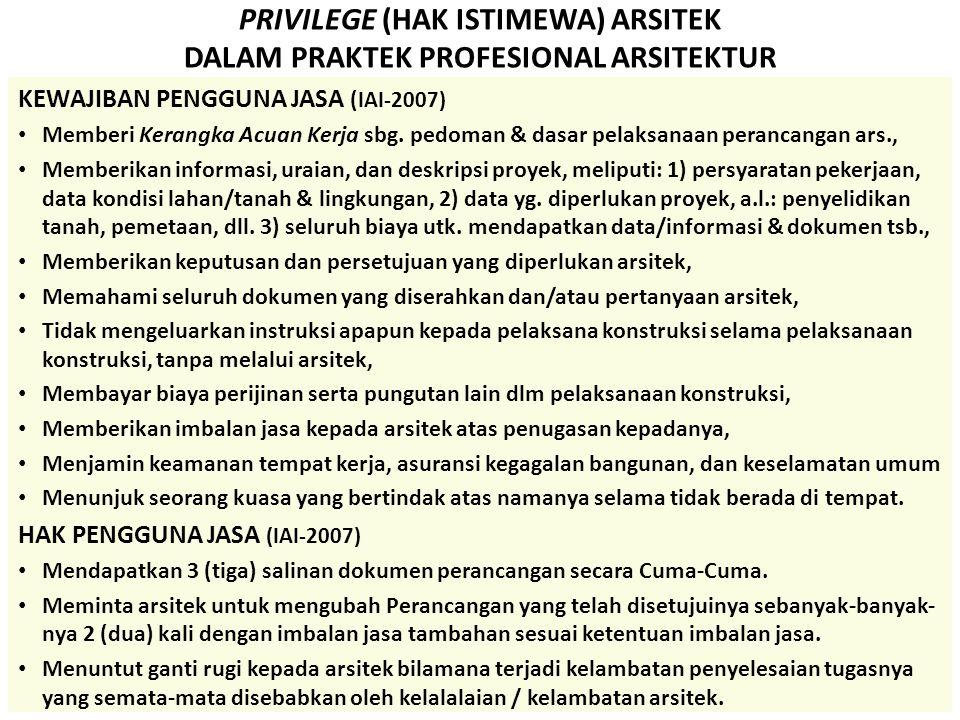 PRIVILEGE (HAK ISTIMEWA) ARSITEK DALAM PRAKTEK PROFESIONAL ARSITEKTUR KEWAJIBAN PENGGUNA JASA ( IAI-2007) Memberi Kerangka Acuan Kerja sbg. pedoman &