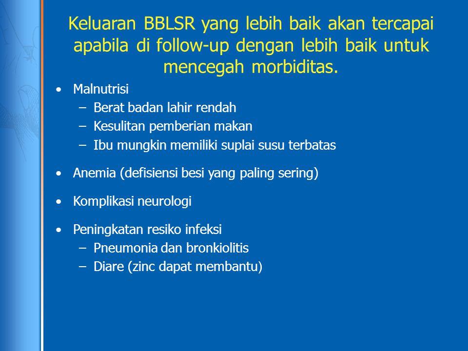 Keluaran BBLSR yang lebih baik akan tercapai apabila di follow-up dengan lebih baik untuk mencegah morbiditas. Malnutrisi –Berat badan lahir rendah –K