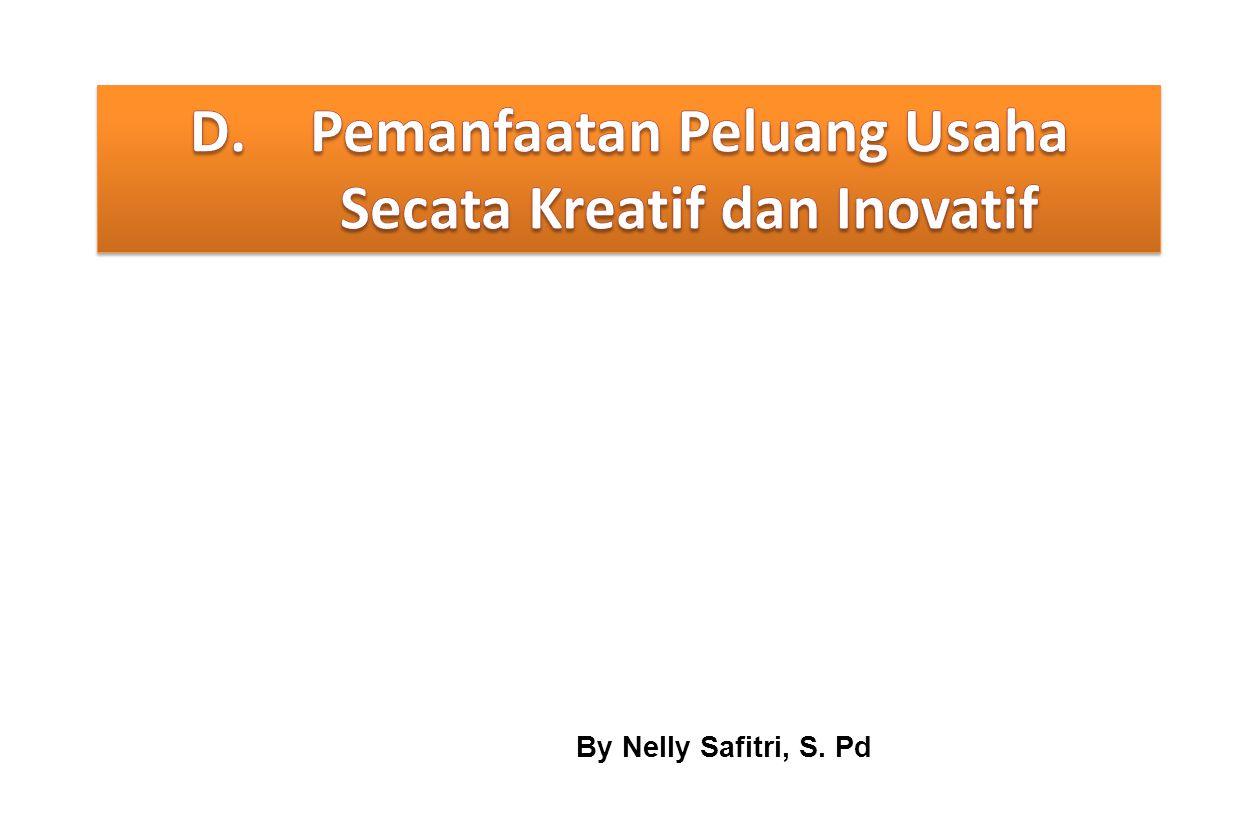 Tujuan Pembelajaran Khusus Setelah mempelajari slide tentang pemanfaatan peluang usaha secara kreatif dan inovatif, siswa dapat menjelaskan manfaatan peluang usaha secara kreatif dan inovatif