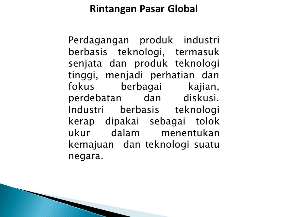Rintangan Pasar Global Perdagangan produk industri berbasis teknologi, termasuk senjata dan produk teknologi tinggi, menjadi perhatian dan fokus berbagai kajian, perdebatan dan diskusi.