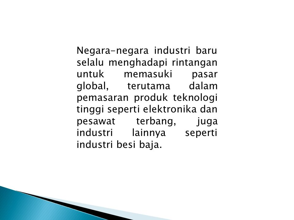 Negara-negara industri baru selalu menghadapi rintangan untuk memasuki pasar global, terutama dalam pemasaran produk teknologi tinggi seperti elektron