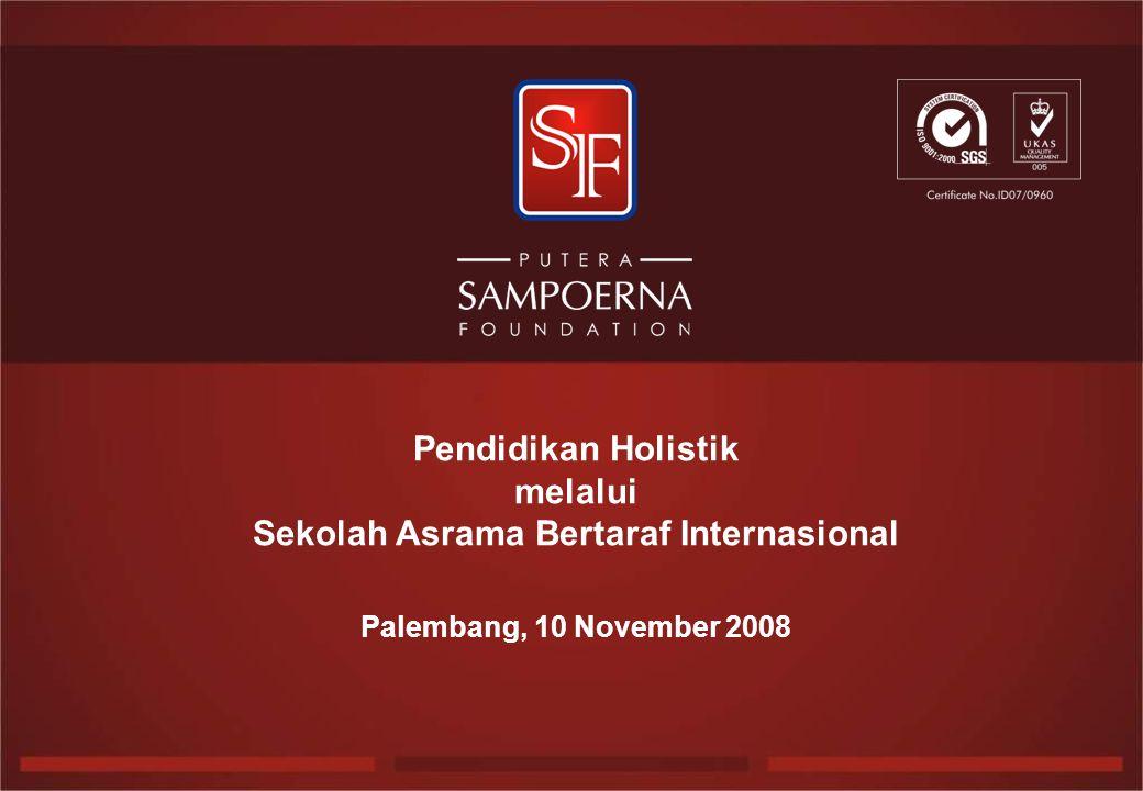 Pendidikan Holistik melalui Sekolah Asrama Bertaraf Internasional Palembang, 10 November 2008