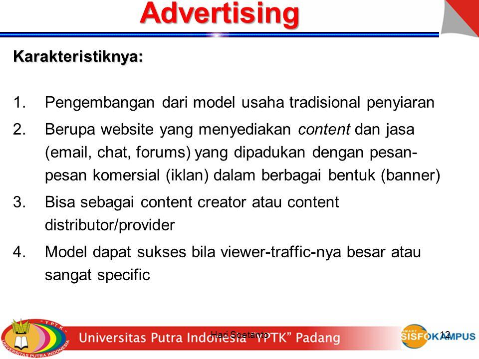 Hari Soetanto12 Advertising Karakteristiknya: 1.Pengembangan dari model usaha tradisional penyiaran 2.Berupa website yang menyediakan content dan jasa