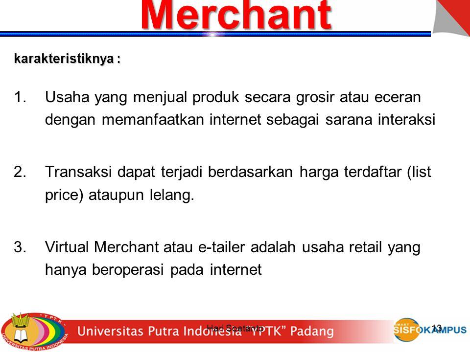 Hari Soetanto13 Merchant karakteristiknya : 1.Usaha yang menjual produk secara grosir atau eceran dengan memanfaatkan internet sebagai sarana interaks