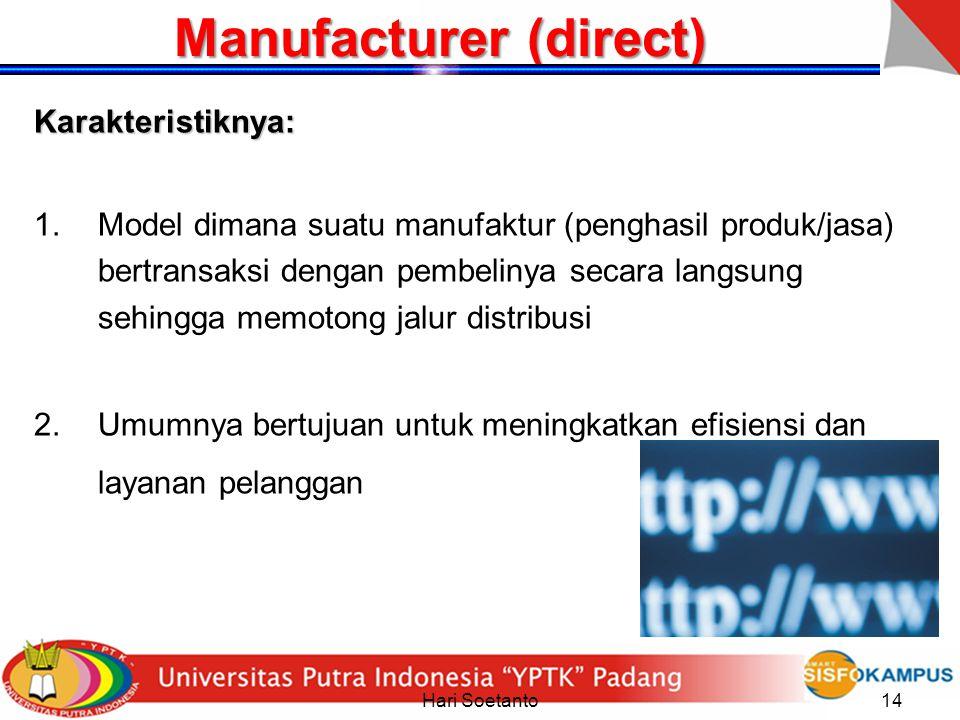 Hari Soetanto14 Manufacturer (direct) Karakteristiknya: 1.Model dimana suatu manufaktur (penghasil produk/jasa) bertransaksi dengan pembelinya secara