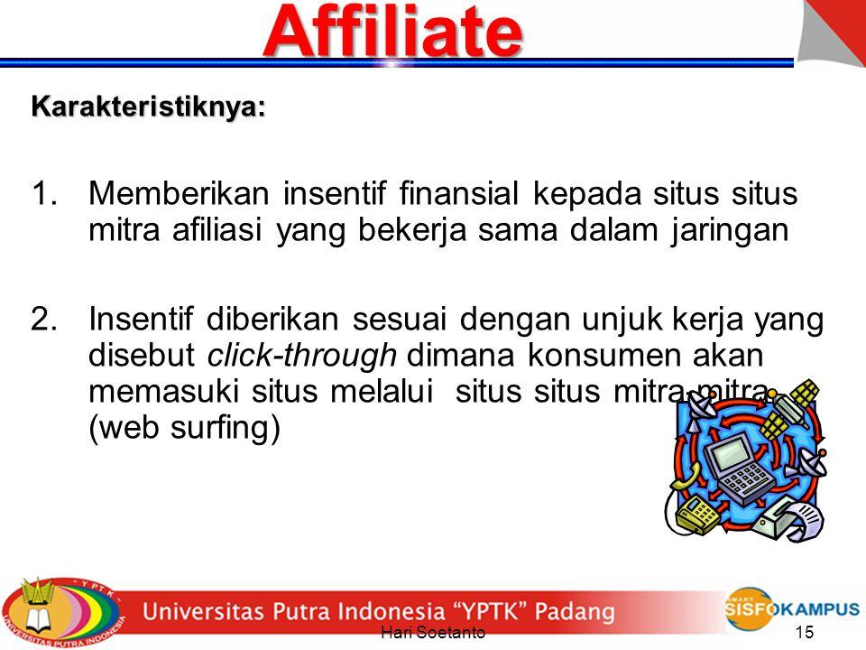 Hari Soetanto15 Affiliate Karakteristiknya: 1.Memberikan insentif finansial kepada situs situs mitra afiliasi yang bekerja sama dalam jaringan 2.Insen