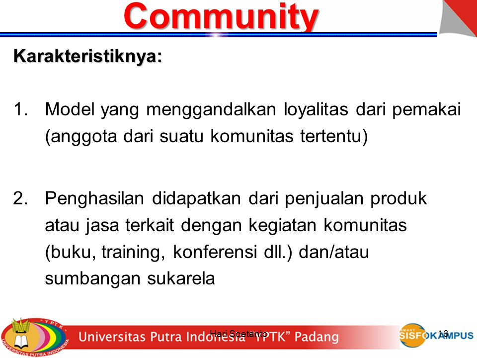 Hari Soetanto16CommunityKarakteristiknya: 1.Model yang menggandalkan loyalitas dari pemakai (anggota dari suatu komunitas tertentu) 2.Penghasilan dida