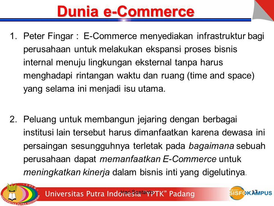 Hari Soetanto17 Dunia e-Commerce 1.Peter Fingar : E-Commerce menyediakan infrastruktur bagi perusahaan untuk melakukan ekspansi proses bisnis internal