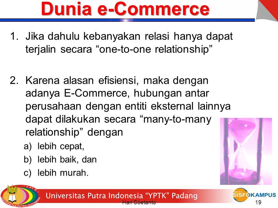 """Hari Soetanto19 Dunia e-Commerce 1.Jika dahulu kebanyakan relasi hanya dapat terjalin secara """"one-to-one relationship"""" 2.Karena alasan efisiensi, maka"""