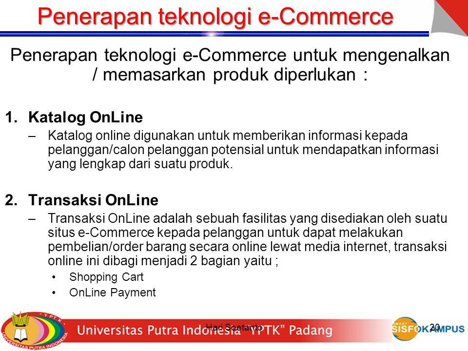 Hari Soetanto20 Penerapan teknologi e-Commerce Penerapan teknologi e-Commerce untuk mengenalkan / memasarkan produk diperlukan : 1.Katalog OnLine –Kat