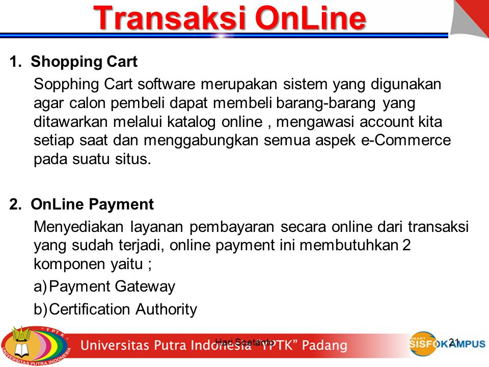 Hari Soetanto21 Transaksi OnLine 1.Shopping Cart Sopphing Cart software merupakan sistem yang digunakan agar calon pembeli dapat membeli barang-barang