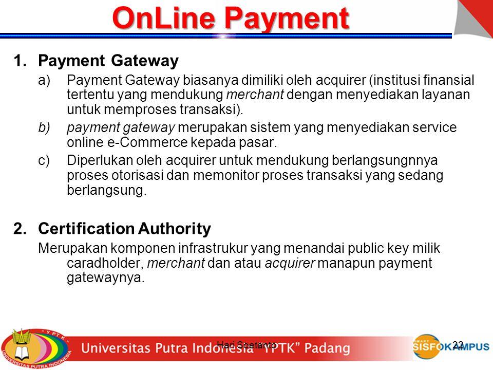 Hari Soetanto22 OnLine Payment 1.Payment Gateway a)Payment Gateway biasanya dimiliki oleh acquirer (institusi finansial tertentu yang mendukung mercha