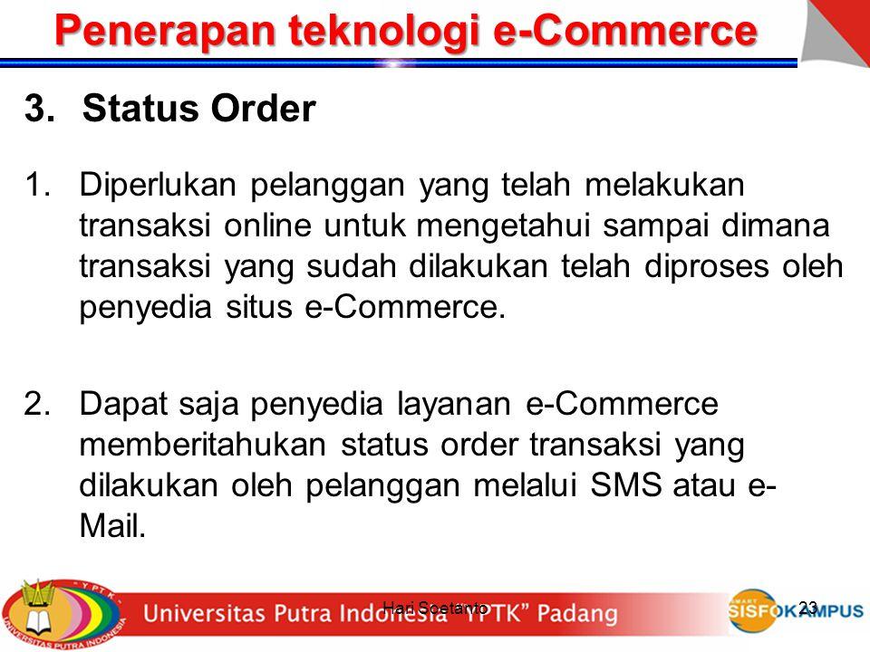 Hari Soetanto23 Penerapan teknologi e-Commerce 3.Status Order 1.Diperlukan pelanggan yang telah melakukan transaksi online untuk mengetahui sampai dim