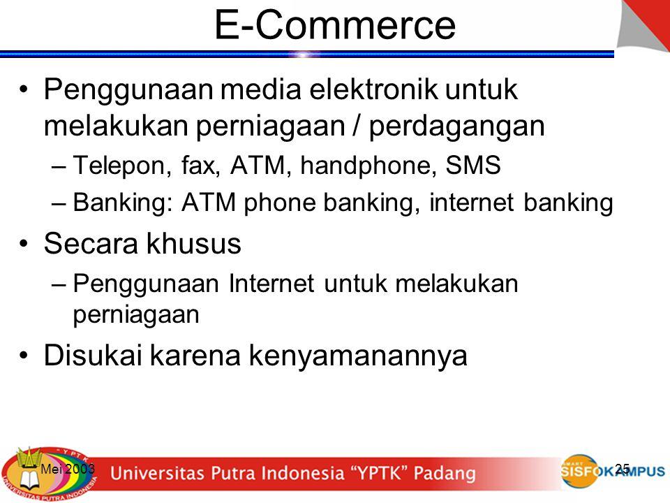 Mei 200325 E-Commerce Penggunaan media elektronik untuk melakukan perniagaan / perdagangan –Telepon, fax, ATM, handphone, SMS –Banking: ATM phone bank