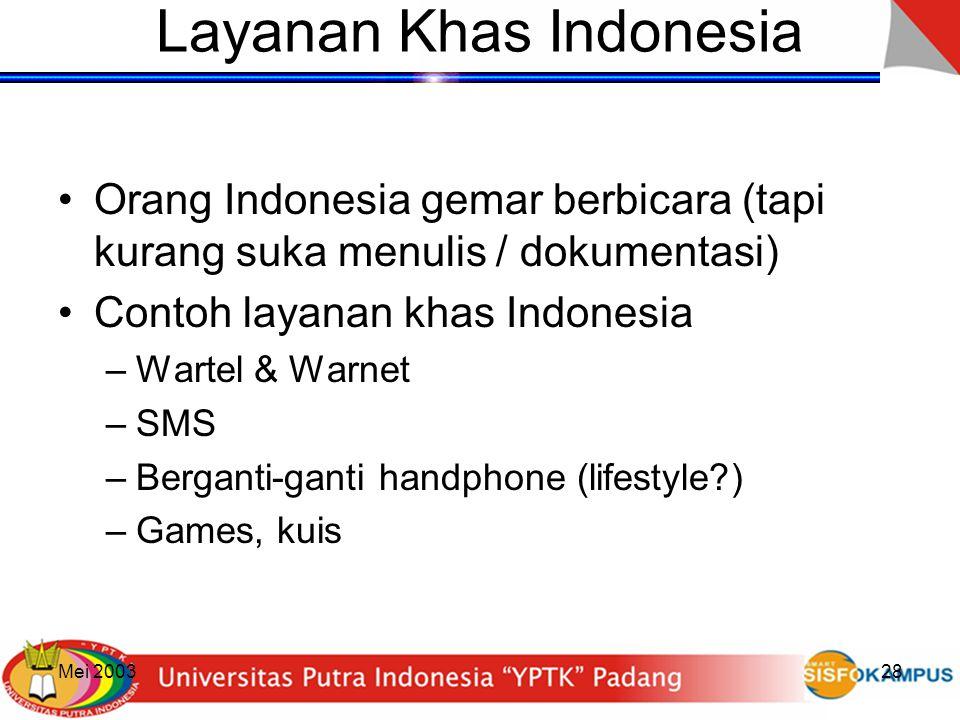 Mei 200328 Layanan Khas Indonesia Orang Indonesia gemar berbicara (tapi kurang suka menulis / dokumentasi) Contoh layanan khas Indonesia –Wartel & War