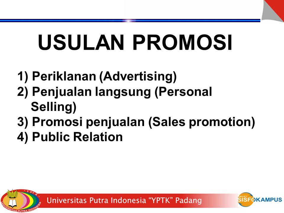 1) Periklanan (Advertising) 2) Penjualan langsung (Personal Selling) 3) Promosi penjualan (Sales promotion) 4) Public Relation USULAN PROMOSI