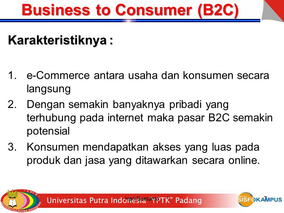 Hari Soetanto7 Business to Consumer (B2C) Karakteristiknya : 1.e-Commerce antara usaha dan konsumen secara langsung 2.Dengan semakin banyaknya pribadi