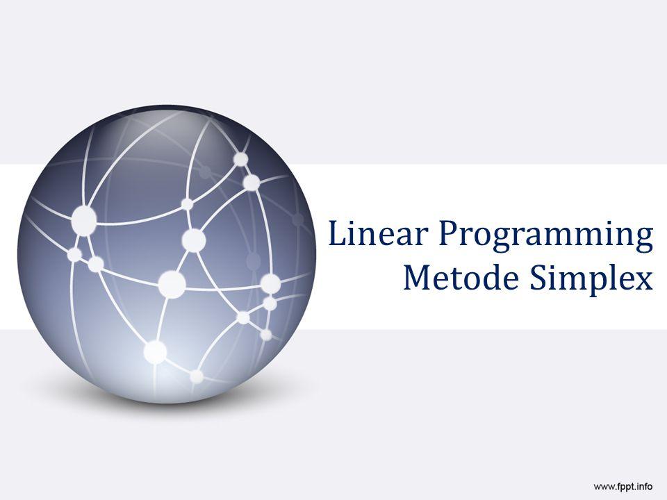 Metode grafik tidak dapat menyelesaikan persoalan linear program yang memiliki variabel keputusan yang cukup besar atau lebih dari dua, maka untuk menyelesaikannya digunakan Metode Simplex.