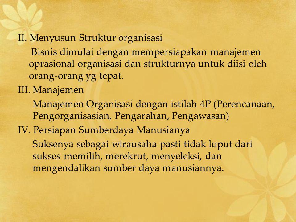 II. Menyusun Struktur organisasi Bisnis dimulai dengan mempersiapakan manajemen oprasional organisasi dan strukturnya untuk diisi oleh orang-orang yg