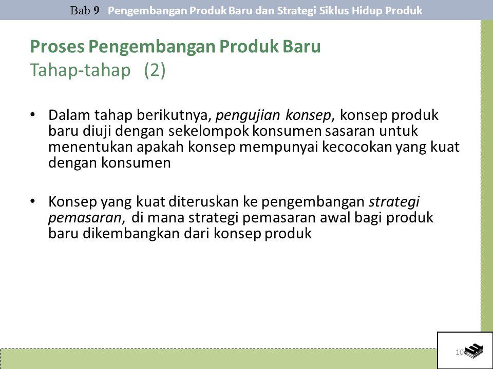 10 Proses Pengembangan Produk Baru Tahap-tahap (2) Dalam tahap berikutnya, pengujian konsep, konsep produk baru diuji dengan sekelompok konsumen sasar