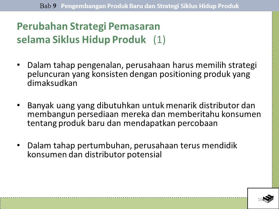 16 Perubahan Strategi Pemasaran selama Siklus Hidup Produk (1) Dalam tahap pengenalan, perusahaan harus memilih strategi peluncuran yang konsisten den