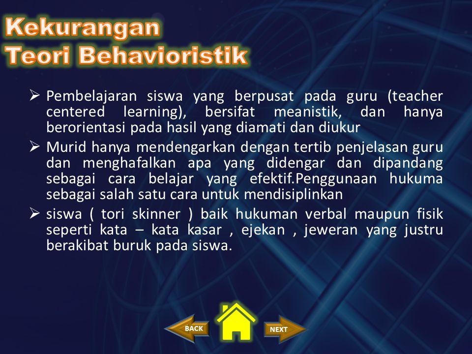  Pembelajaran siswa yang berpusat pada guru (teacher centered learning), bersifat meanistik, dan hanya berorientasi pada hasil yang diamati dan diuku