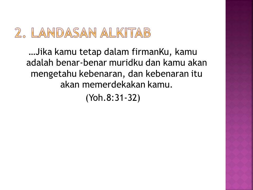 …Jika kamu tetap dalam firmanKu, kamu adalah benar-benar muridku dan kamu akan mengetahu kebenaran, dan kebenaran itu akan memerdekakan kamu.