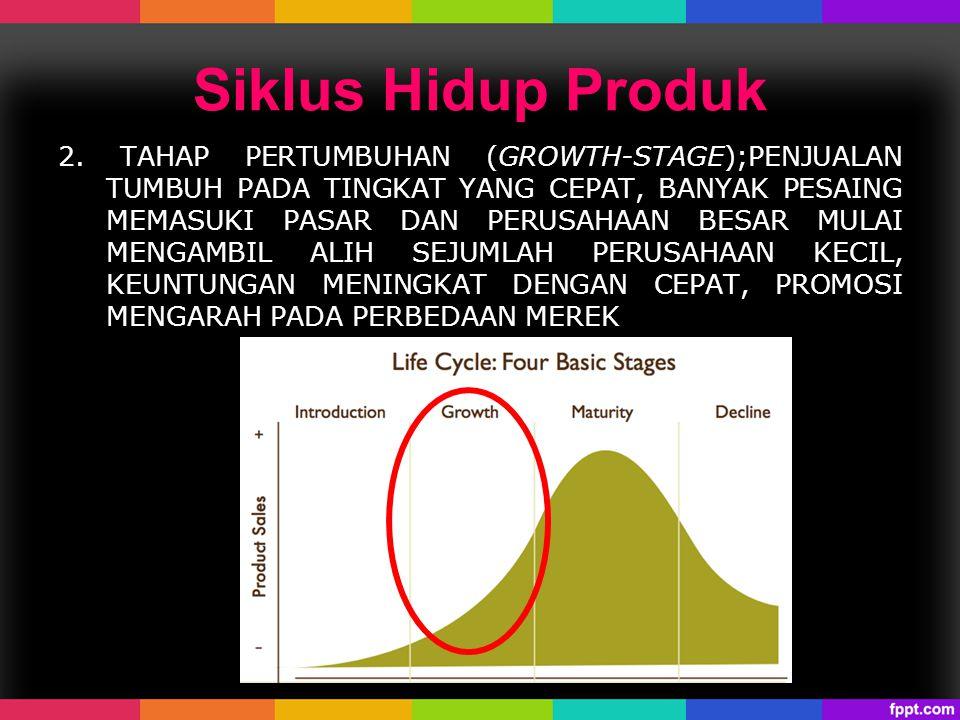 Siklus Hidup Produk 2. TAHAP PERTUMBUHAN (GROWTH-STAGE);PENJUALAN TUMBUH PADA TINGKAT YANG CEPAT, BANYAK PESAING MEMASUKI PASAR DAN PERUSAHAAN BESAR M