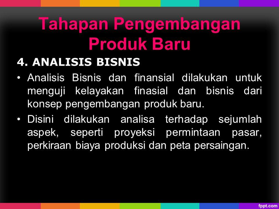 4. ANALISIS BISNIS Analisis Bisnis dan finansial dilakukan untuk menguji kelayakan finasial dan bisnis dari konsep pengembangan produk baru. Disini di