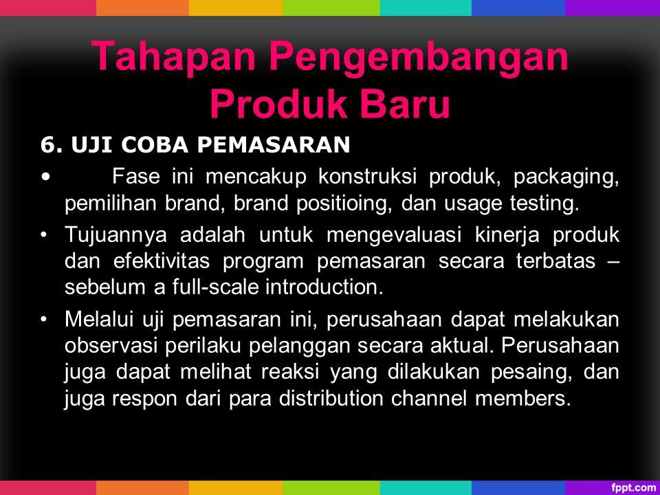 6. UJI COBA PEMASARAN Fase ini mencakup konstruksi produk, packaging, pemilihan brand, brand positioing, dan usage testing. Tujuannya adalah untuk men