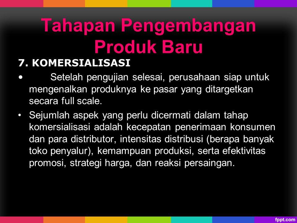 7. KOMERSIALISASI Setelah pengujian selesai, perusahaan siap untuk mengenalkan produknya ke pasar yang ditargetkan secara full scale. Sejumlah aspek y