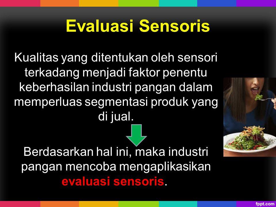 Evaluasi Sensoris Kualitas yang ditentukan oleh sensori terkadang menjadi faktor penentu keberhasilan industri pangan dalam memperluas segmentasi prod