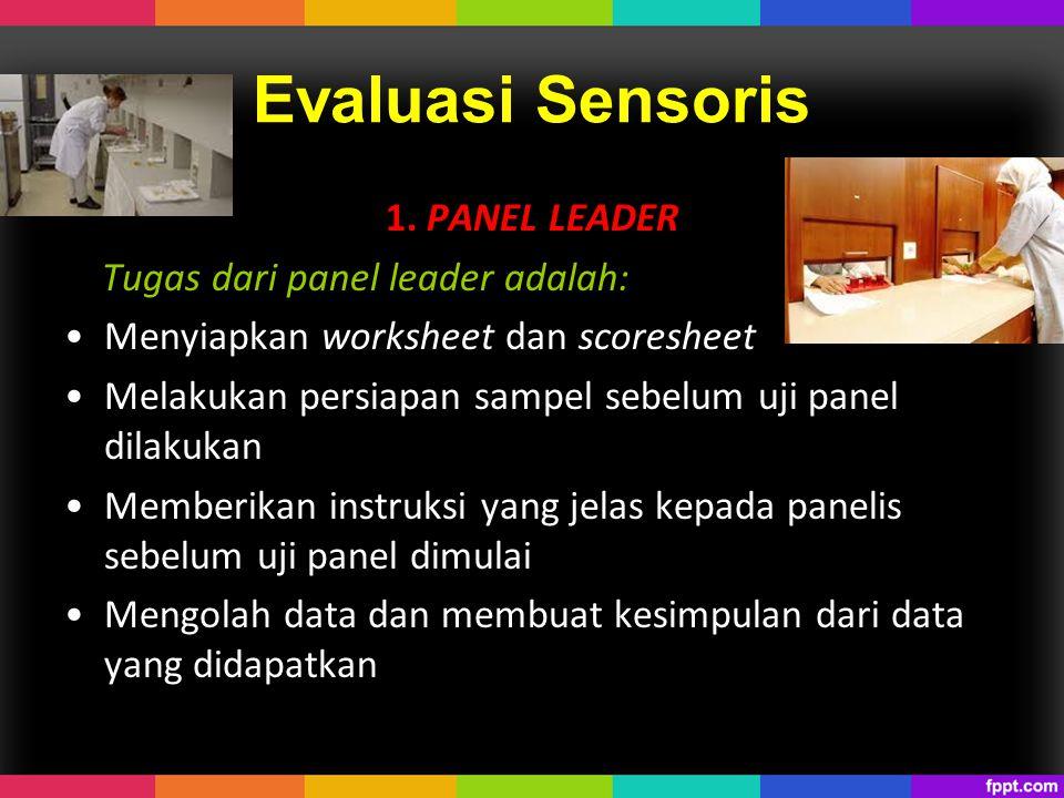 Evaluasi Sensoris 1. PANEL LEADER Tugas dari panel leader adalah: Menyiapkan worksheet dan scoresheet Melakukan persiapan sampel sebelum uji panel dil