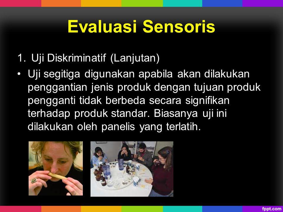 Evaluasi Sensoris 1.Uji Diskriminatif (Lanjutan) Uji segitiga digunakan apabila akan dilakukan penggantian jenis produk dengan tujuan produk pengganti
