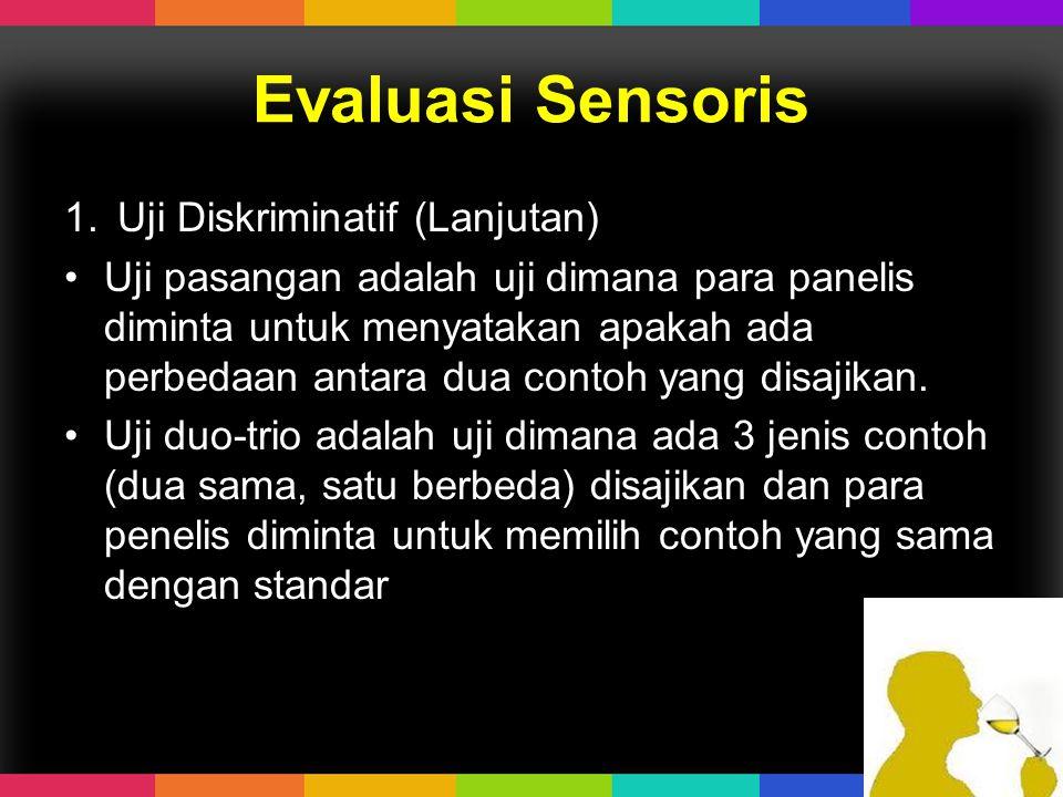 Evaluasi Sensoris 1.Uji Diskriminatif (Lanjutan) Uji pasangan adalah uji dimana para panelis diminta untuk menyatakan apakah ada perbedaan antara dua