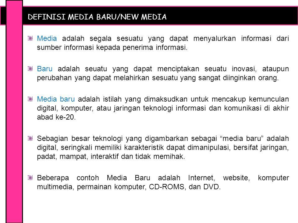 DEFINISI MEDIA BARU/NEW MEDIA Media adalah segala sesuatu yang dapat menyalurkan informasi dari sumber informasi kepada penerima informasi.