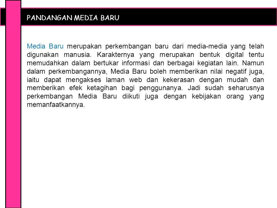 PANDANGAN MEDIA BARU Media Baru merupakan perkembangan baru dari media-media yang telah digunakan manusia.