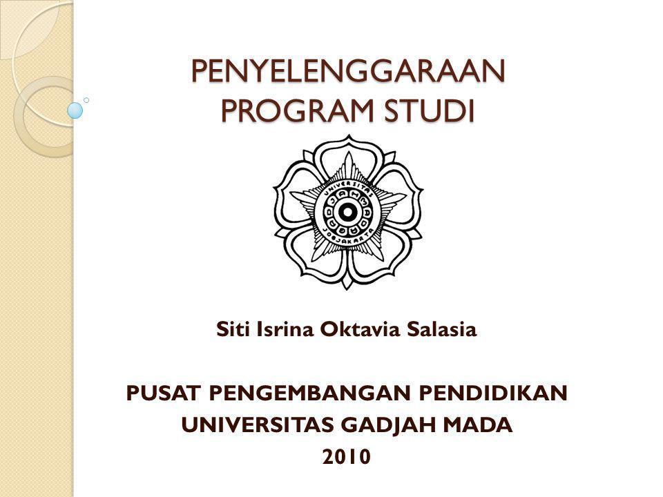 PENYELENGGARAAN PROGRAM STUDI Siti Isrina Oktavia Salasia PUSAT PENGEMBANGAN PENDIDIKAN UNIVERSITAS GADJAH MADA 2010