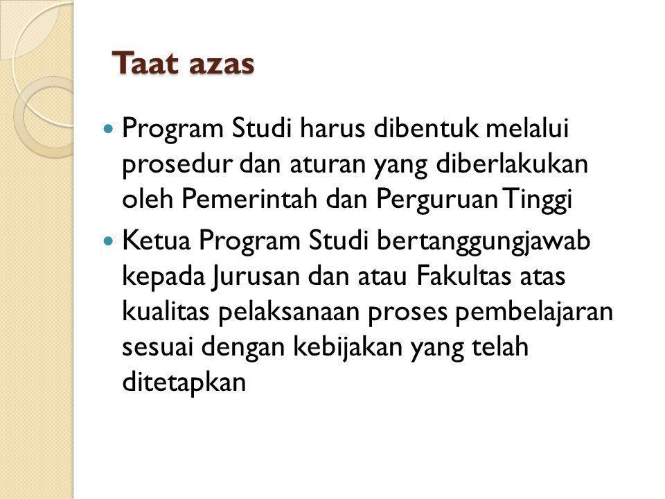 Taat azas Program Studi harus dibentuk melalui prosedur dan aturan yang diberlakukan oleh Pemerintah dan Perguruan Tinggi Ketua Program Studi bertangg
