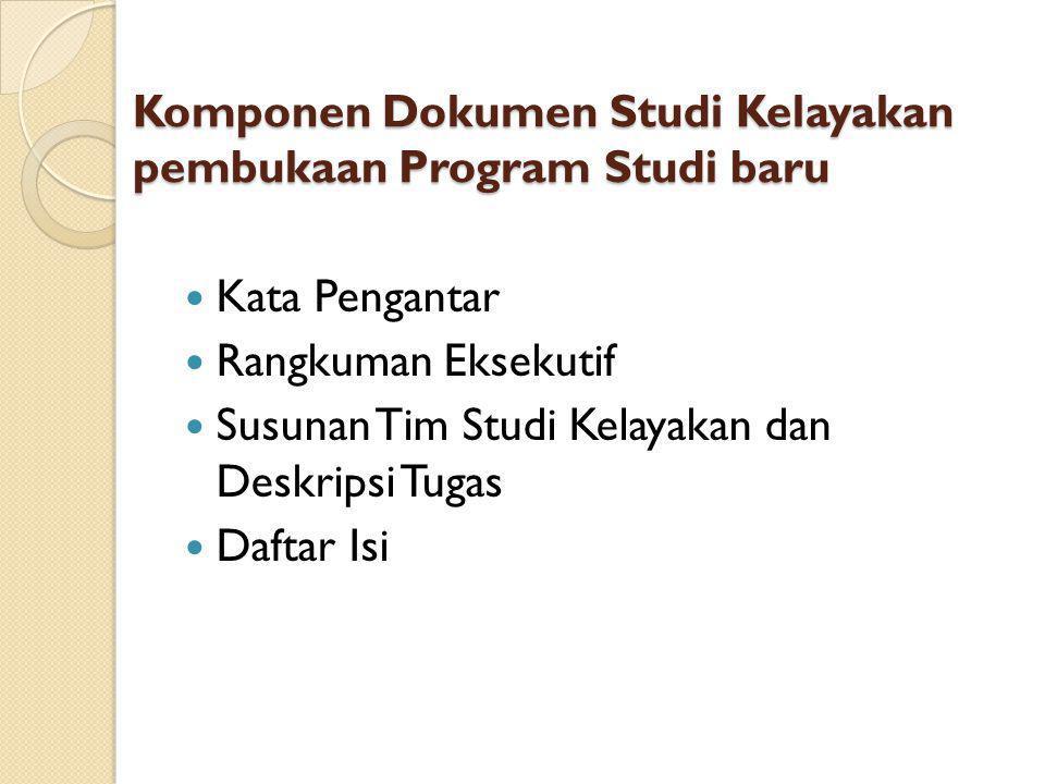 Komponen Dokumen Studi Kelayakan pembukaan Program Studi baru Kata Pengantar Rangkuman Eksekutif Susunan Tim Studi Kelayakan dan Deskripsi Tugas Dafta