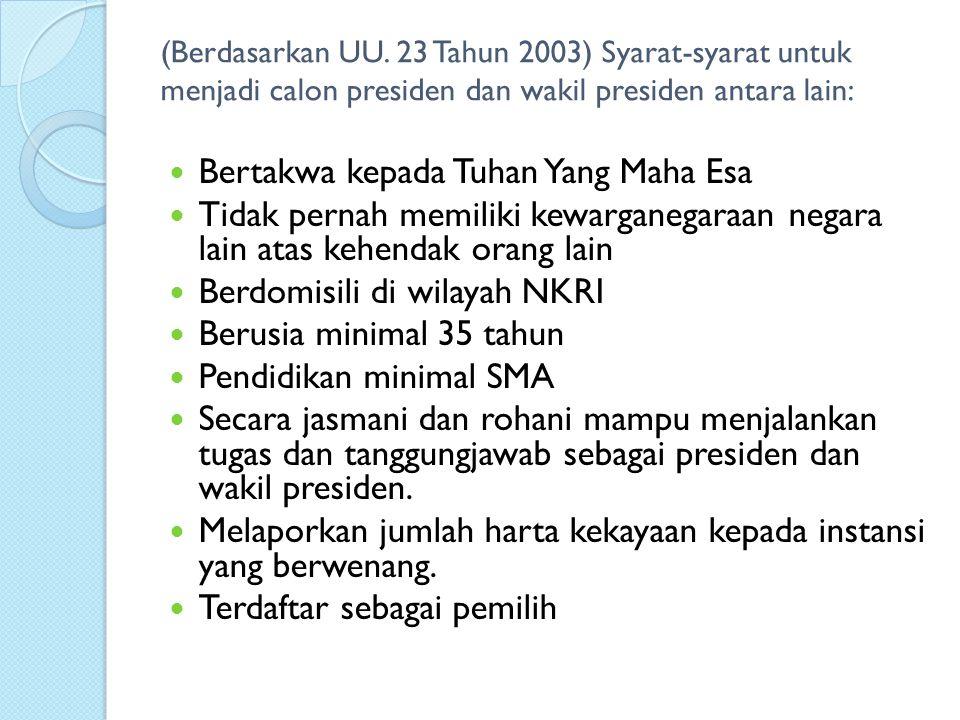(Berdasarkan UU. 23 Tahun 2003) Syarat-syarat untuk menjadi calon presiden dan wakil presiden antara lain: Bertakwa kepada Tuhan Yang Maha Esa Tidak p
