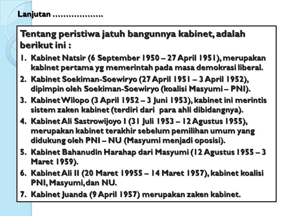 Tentang peristiwa jatuh bangunnya kabinet, adalah berikut ini : 1.Kabinet Natsir (6 September 1950 – 27 April 1951), merupakan kabinet pertama yg meme
