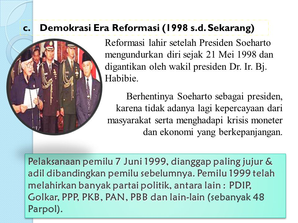 Reformasi lahir setelah Presiden Soeharto mengundurkan diri sejak 21 Mei 1998 dan digantikan oleh wakil presiden Dr. Ir. Bj. Habibie. Berhentinya Soeh
