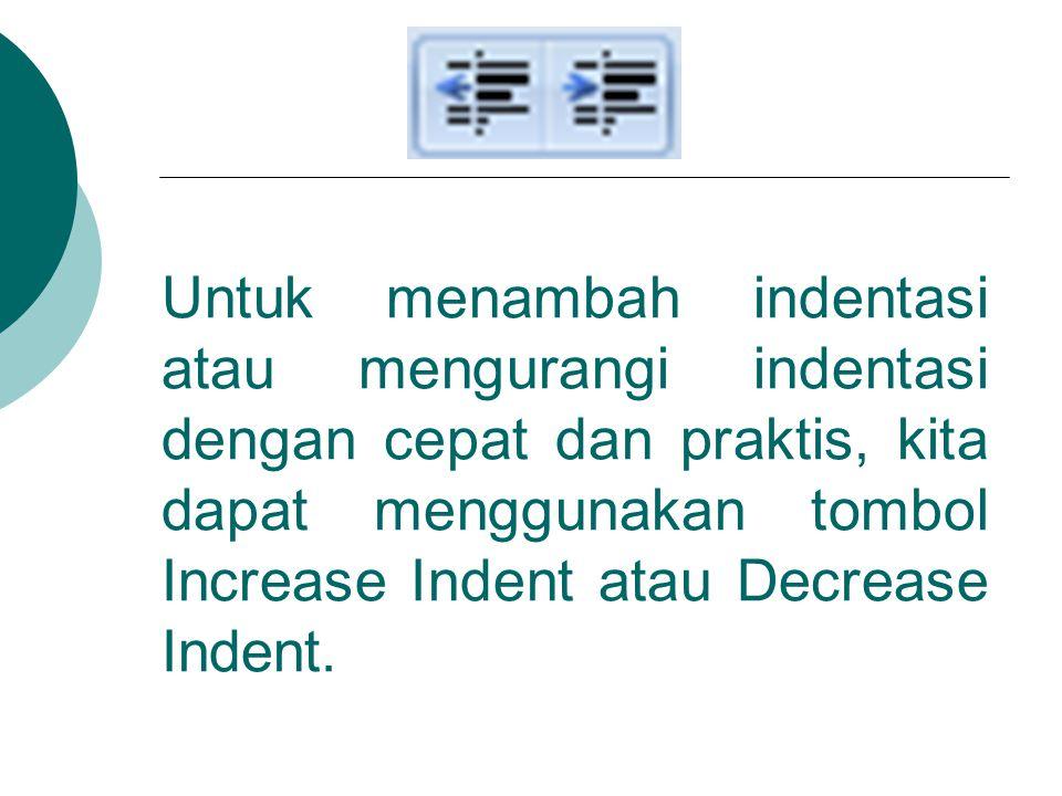 Untuk menambah indentasi atau mengurangi indentasi dengan cepat dan praktis, kita dapat menggunakan tombol Increase Indent atau Decrease Indent.