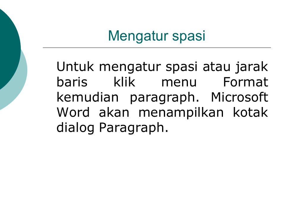 Mengatur spasi Untuk mengatur spasi atau jarak baris klik menu Format kemudian paragraph. Microsoft Word akan menampilkan kotak dialog Paragraph.