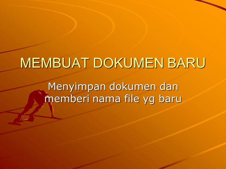 MEMBUAT DOKUMEN BARU Menyimpan dokumen dan memberi nama file yg baru